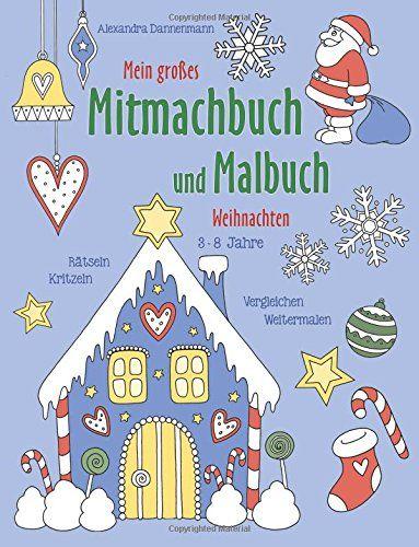 Mein Groaÿes Mitmachbuch Und Malbuch Weihnachten Ra Tseln Kritzeln Weitermalen Fa R Kinder Von 3 8 Jahren Mitmachbu Wenn Du Mal Buch Bucher Weihnachten