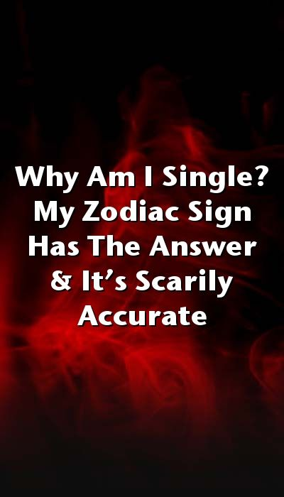 Why Am I Single? My Zodiac Sign Has The Answer & It's