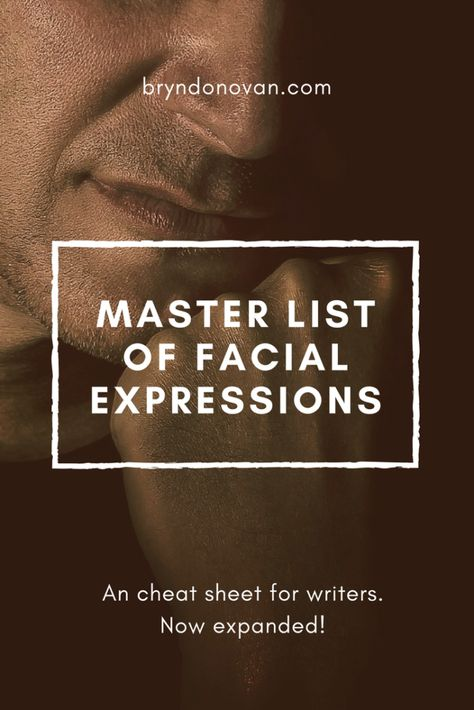 Master List of Facial Expressions Bryn Donovan to describe emotion in writing to show feeling writing