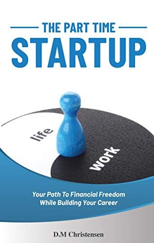 The Part Time Startup Your Path To Financial Freedom Whi Https Www Amazon Com Dp B07x7s96zw Ref Cm Sw R Pi Dp U X 2wi Start Up Investing Books Money Book