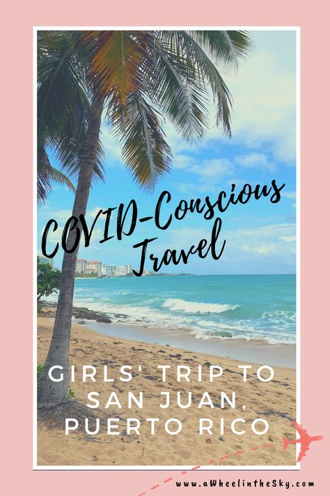 GIRLS' TRIP TO SAN JUAN | Itinerary & Travel Guide | COVID-Conscious Travel