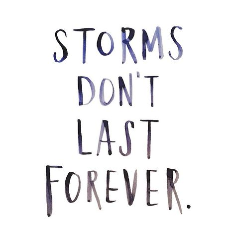 storms don't last forever :)