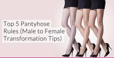Top 5 Pantyhose Rules (Male to Female Transformation Tips) What could be more feminine than a pair of silky smooth pantyhose? I get a ton of questions about this topic, so let's talk PANTYHOSE.