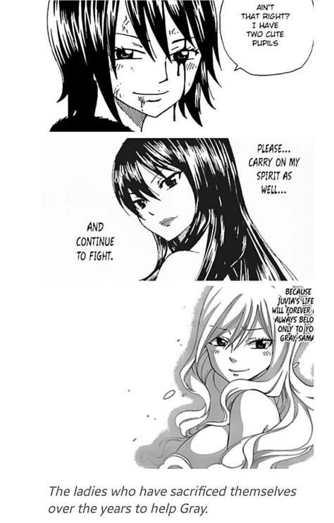 THIS is why I ship Gruvia. Although I also ship Gray with Ultear. I mean, in a way they're family friends. They have the same Mom and can use the same magic. And the way Gray helps Ultear come back to the light is beautiful. And then she gives her life to save him and the others and he sees her as an old lady and recognizes her and is about to jump out of the wagon and go to her, but she just shakes her head, telling him to go. It was both the saddest and most beautiful thing I've ever seen.