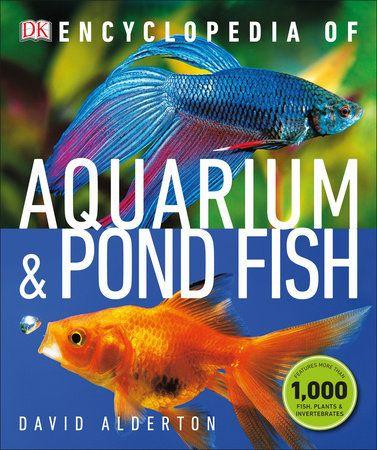 Encyclopedia Of Aquarium And Pond Fish By David Alderton 9781465480316 Penguinrandomhouse Com Books In 2020 Aquarium Set Pet Fish Outdoor Ponds