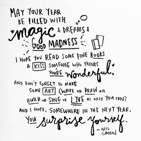 """""""May your year be filled with magic and dreams..., and I hope, somewhere in the next year, you surprise yourself."""" Neil Gaiman"""