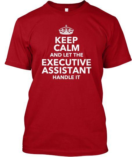 Keep Calm Executive Assistant (T Shirt) Keep Calm T Shirts - executive assistant