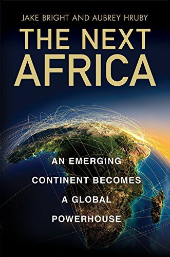 Pdf Book The Next Africa An Emerging Continent Becomes A Global Powerhouse Full Ebook How To Become Audio Books Continents