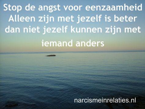 Alleen zijn met jezelf is beter dan niet jezelf kunnen zijn met iemand anders. www.narcismeinrelaties.nl