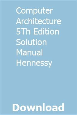 Computer Architecture 5th Edition Solution Manual Hennessy Computer Architecture Architecture Solutions