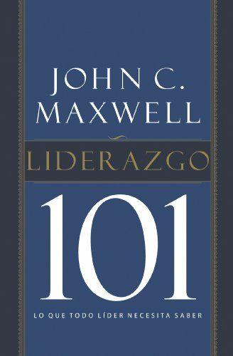 Liderazgo 101 Lo Que Todo L ªder Necesita Saber Ebook John C Maxwell Todo Der Lo Liderazgo Liderazgo Libros Sobre Liderazgo Frases De Liderazgo