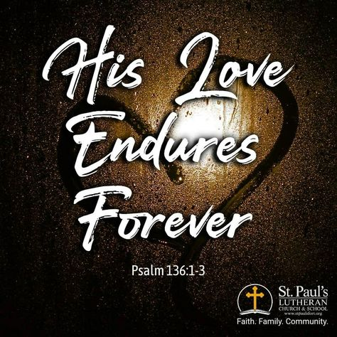 God's love is undying, everlasting and unceasing. He'll never turn his back on us.  Give thanks to the Lord, for he is good.      His love endures forever. Give thanks to the God of gods.      His love endures forever. Give thanks to the Lord of lords:      His love endures forever.  — Psalm 136:1-3  #stpaulsfort #faithfamilycommunity #godslove #FortAtkinson #community #WELS #WELSLutheran