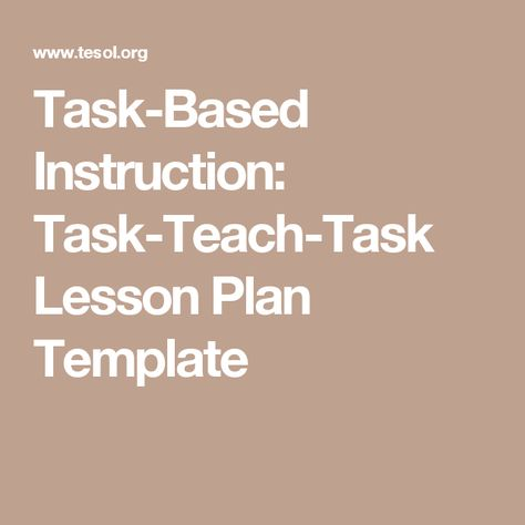 Task-Based Instruction Task-Teach-Task Lesson Plan Template - siop lesson plan templat