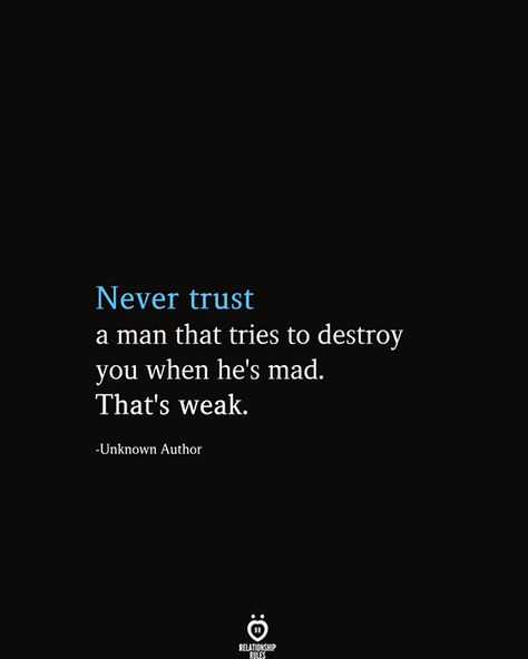 relationship rules Never trust a man that tries to destroy you when hes mad. Thats weak. Weak Men Quotes, Bullshit Quotes, Asshole Quotes, True Quotes, Words Quotes, Being Mad Quotes, Men Who Cheat Quotes, Wisdom Quotes, Thoughts