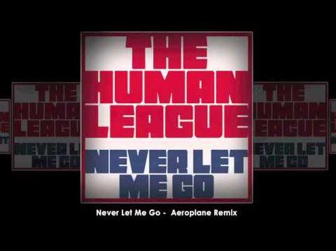 The Human League Never Let Me Go Aeroplane Remix Never Let Me Go Let It Be Remix
