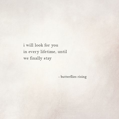 i will look for you in every lifetime, until we finally stay  – butterflies rising
