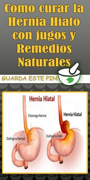Como Curar La Hernia Hiato Con Jugos Y Remedios Naturales Remedios Naturales Remedios Curar