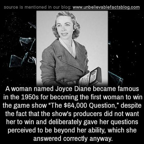 """A woman named Joyce Diane became famous in the 1950s for becoming the first woman to win the game show """"The $64,000 Question,"""" despite the fact that the show's producers did not want her to win and deliberately gave her questions perceived to be..."""