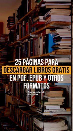 25 Páginas Para Descargar Libros Gratis En Pdf Epub Y Otros Formatos Libros De Lectura Gratis Descargar Libros Gratis Como Descargar Libros Gratis