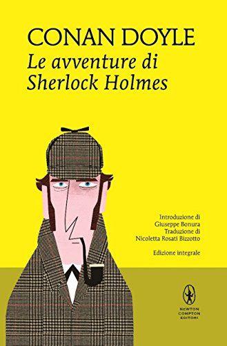 Scaricare Pdf Epub Le Avventure Di Sherlock Holmes Enewton Classici Di Sir Arthur Conan Doyle N Sherlock Holmes Sherlock Avventura