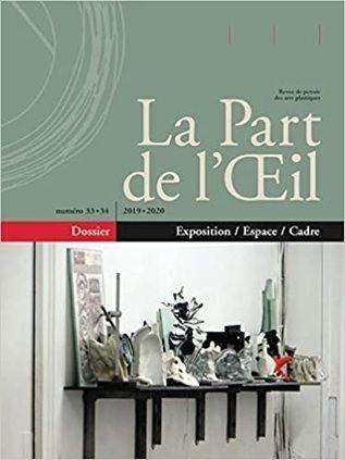 La Part De L œil Revue De Pensee Des Arts Plastiques N 33 34 Exposition Cadre Espace En 2020 Exposition Art Plastique Pensee