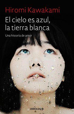 Descargar Libros El Cielo Es Azul La Tierra Blanca By Hiromi Kawakami Pdf Epub Descargar Pdf El Cielo Es Az Cielos Azules Libros Para Leer Libros