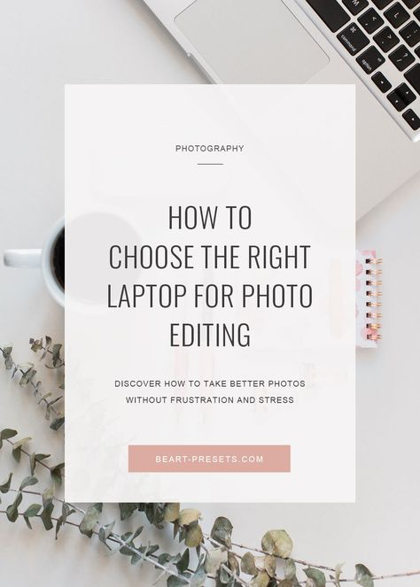 How to Choose the Right Laptop for Photo Editing in 2021