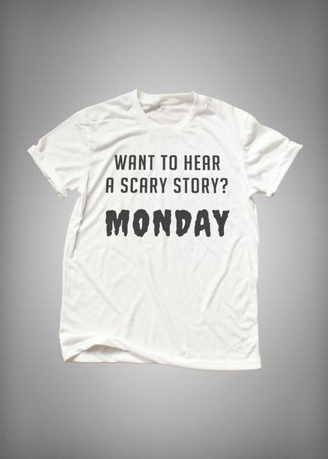 Want to hear scary story Monday t-shirt hipster grunge trendy womens clothing cool fashion gifts girls tshirt funny cute teens teenagers tumblr
