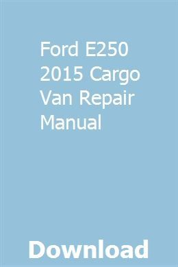 Ford E250 2015 Cargo Van Repair Manual With Images Ford E250