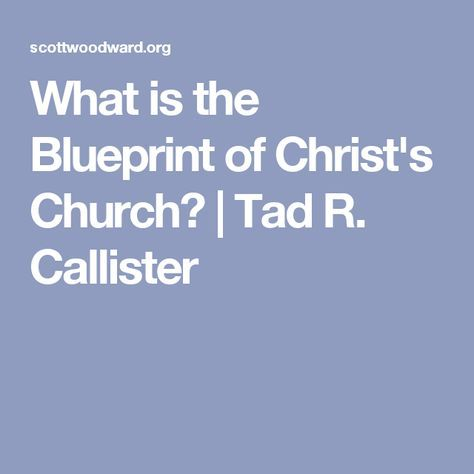 What is the blueprint of christs church tad r callister what is the blueprint of christs church tad r callister young woman pinterest malvernweather Choice Image
