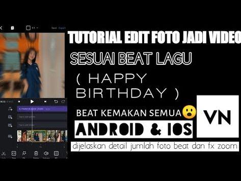 Tutorial Edit Foto Jadi Video Lagu Happy Birthday Di Aplikasi Vn Youtube Lagu Pengeditan Foto Youtube