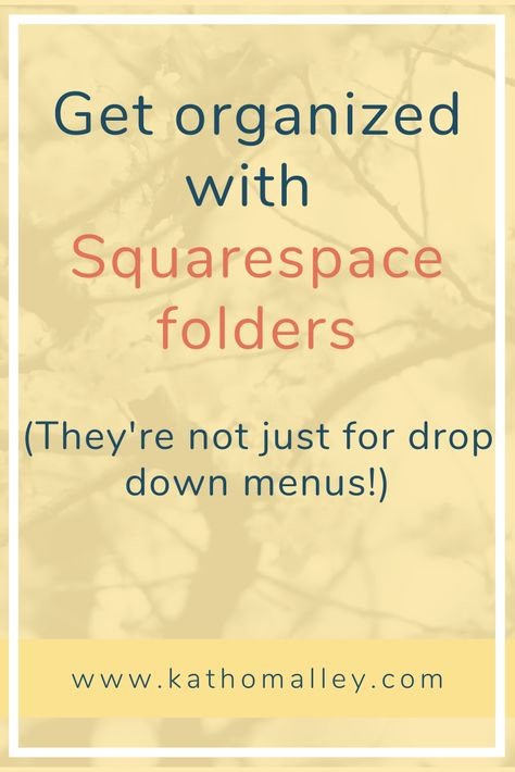 Get organized with Squarespace folders (they're not just for drop down menus!) — Kath O'Malley | Squarespace One Day Design + Training