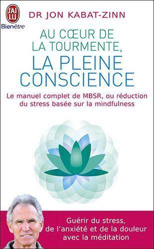 Au Coeur De La Tourmente La Pleine Conscience Mbsr La Reduction Du Stress Basee Sur Le Mindfulness Programm Pleine Conscience Stress Lectures Inspirantes
