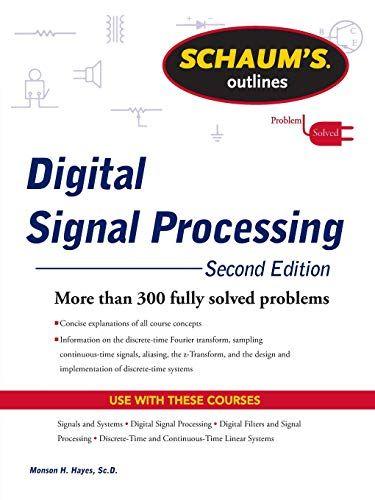 Schaums Outline Of Digital Signal Processing 2nd Edition Schaum S Outline Series In 2021 Digital Signal Processing Signal Processing Download Books