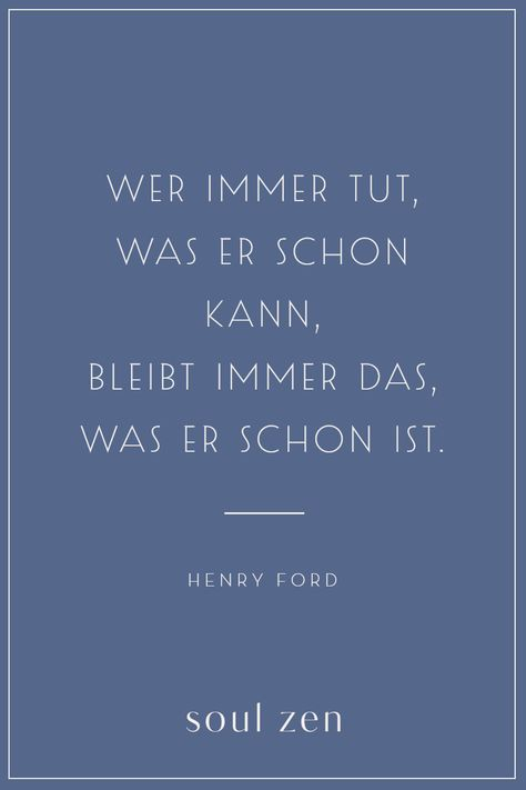 Henry Ford Zitata   Wer immer tut, was er schon kann, bleibt immer das, was er schon ist.   Spirituelle Sprüche und Weisheiten   Entdecke Soul Zen - deine Marke für Spiritualität und Achtsamkeit