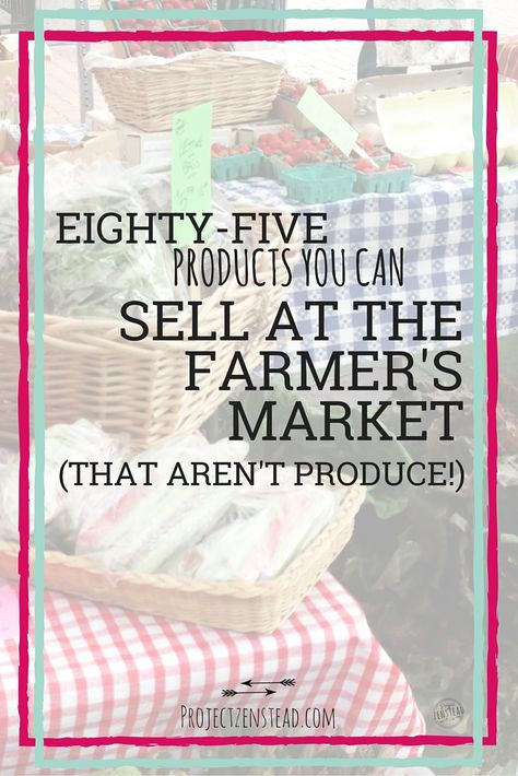 85 Awesome Things You Can Sell at Farmer's Markets (That Aren't Produce 85 Awesome Products You Can Sell at a Farmer's Market (That aren't Produce! Farmers Market Display, Farmers Market Stands, Farmers Market Recipes, Market Displays, Store Displays, Farm Business, Craft Business, Bakery Business, Business Ideas
