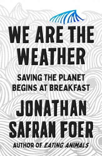 Read Download We Are The Weather By Jonathan Safran Foer For