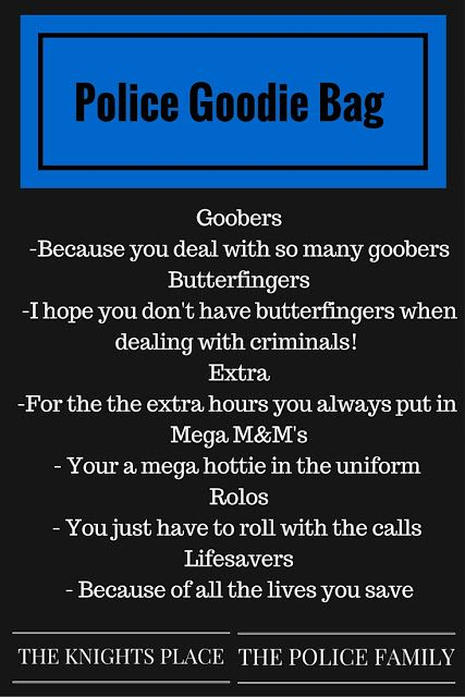 Police goodie bag. Such an easy way to show your cop just how much you care!