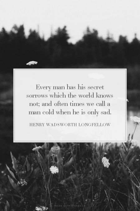 Longfellow is saying that people are sometimes misunderstood, especially when it comes to their emotions.