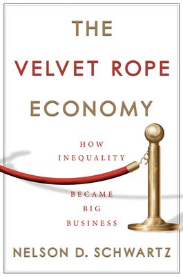 The Velvet Rope Economy How Inequality Became Big Business By Nelson D Schwartz The Velvet Rope Business Ebook Business And Economics