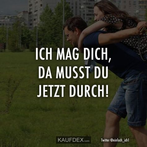 I like you, you have to go through it now!- Ich mag dich, da musst du jetzt durch!  I like you, you have to go through it now!   -#nicewordslovebeautiful #nicewordslovefeelings