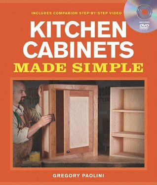 Pdf Download Kitchen Cabinets Made Simple A Book And Companion Step By Step Video Dvd By Gr Building Kitchen Cabinets Cabinet Making Custom Kitchen Cabinets