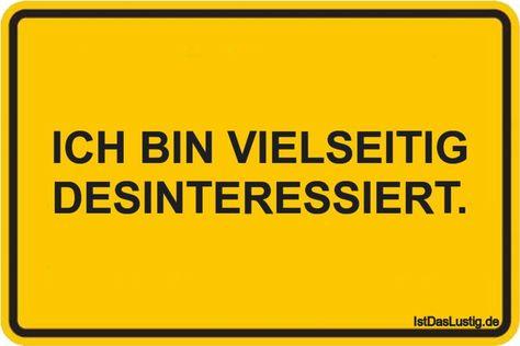 ICH BIN VIELSEITIG DESINTERESSIERT. ... gefunden auf www.istdaslustig.... #lusti... - #auf #bin #DESINTERESSIERT #gefunden #Ich #lusti #vielseitig #wwwistdaslustig
