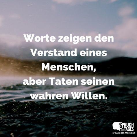 Worte zeigen den Verstand eines Menschen, aber Taten seinen wahren Willen.
