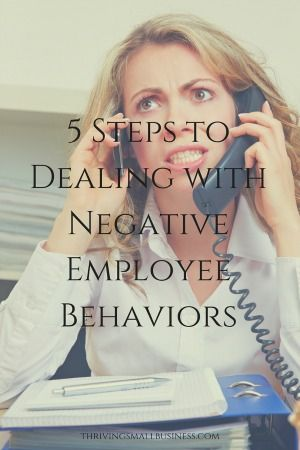 5 Steps to Dealing with Negative Employee Behaviors – The Thriving Small Business