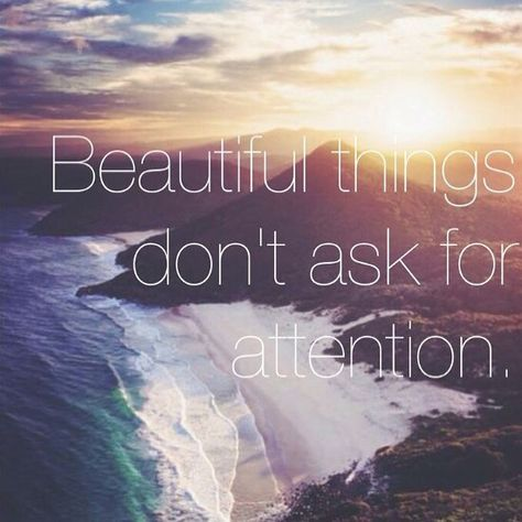 beautiful Beautiful things dont ask for...
