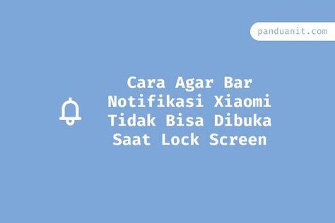 Cara Agar Bar Notifikasi Xiaomi Tidak Bisa Dibuka Saat Lock Screen Layar Kunci Bar Senter