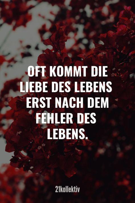 Oft kommt die Liebe des Lebens erst nach dem Fehler des Lebens.