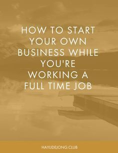 How To Start Your Own Business While Working A Full Time Job With