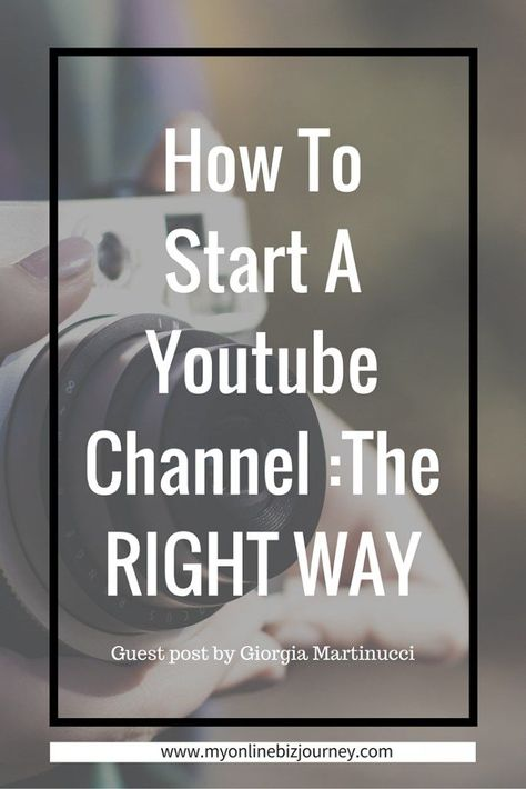 How To Start A YouTube Channel:THE RIGHT WAY